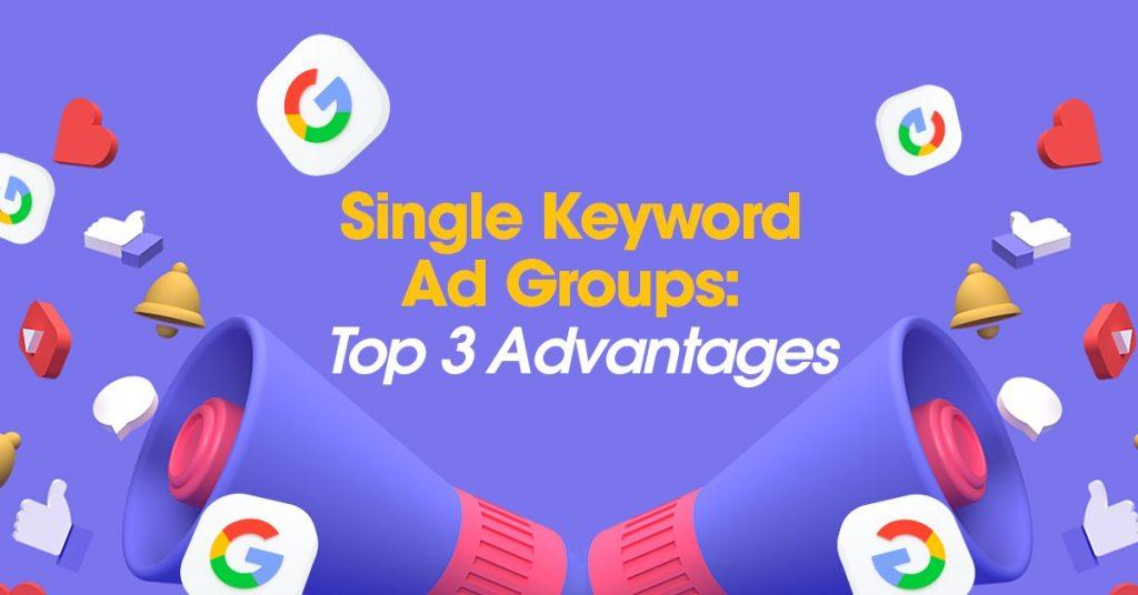 Single Keyword Ad Groups Top 3 Advantages