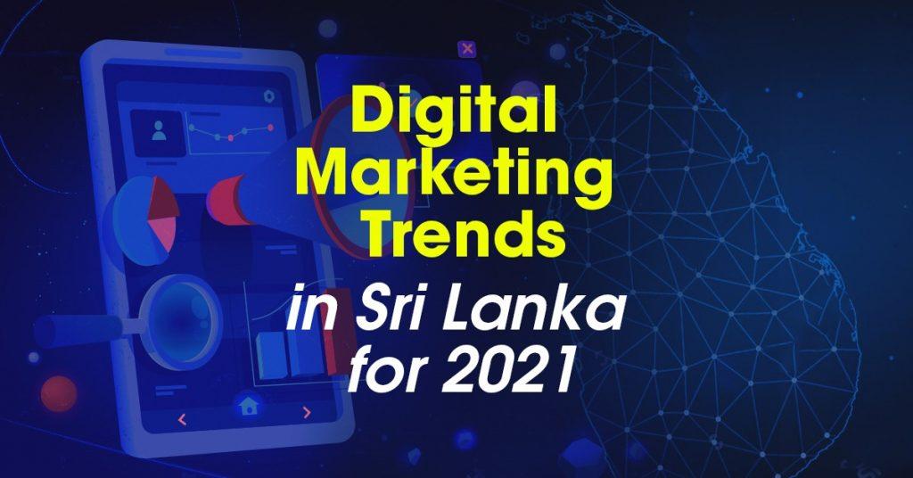 digital marketing trends in sri lanka for 2021